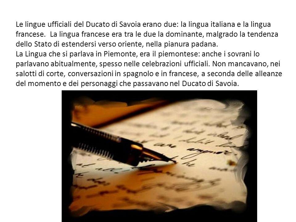 Le lingue ufficiali del Ducato di Savoia erano due: la lingua italiana e la lingua francese. La lingua francese era tra le due la dominante, malgrado