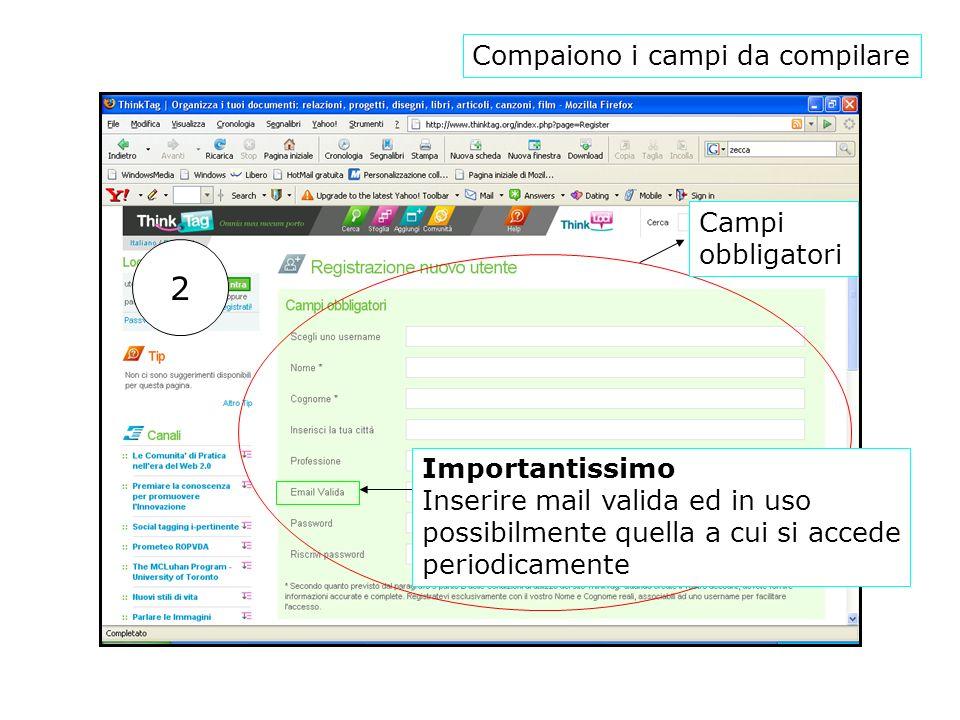 Compaiono i campi da compilare Campi obbligatori Importantissimo Inserire mail valida ed in uso possibilmente quella a cui si accede periodicamente 2