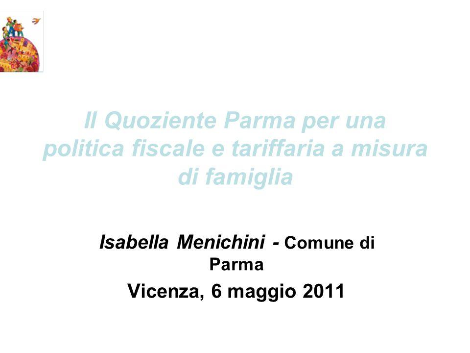 Il Quoziente Parma per una politica fiscale e tariffaria a misura di famiglia Isabella Menichini - Comune di Parma Vicenza, 6 maggio 2011