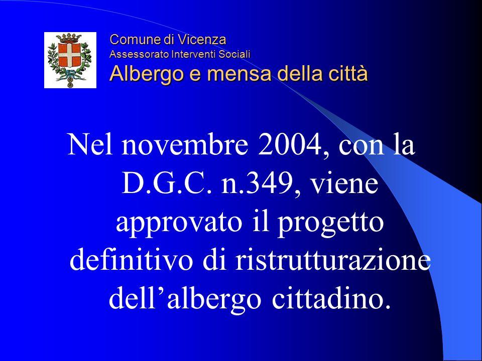 Comune di Vicenza Assessorato Interventi Sociali Albergo e mensa della città Nel novembre 2004, con la D.G.C.