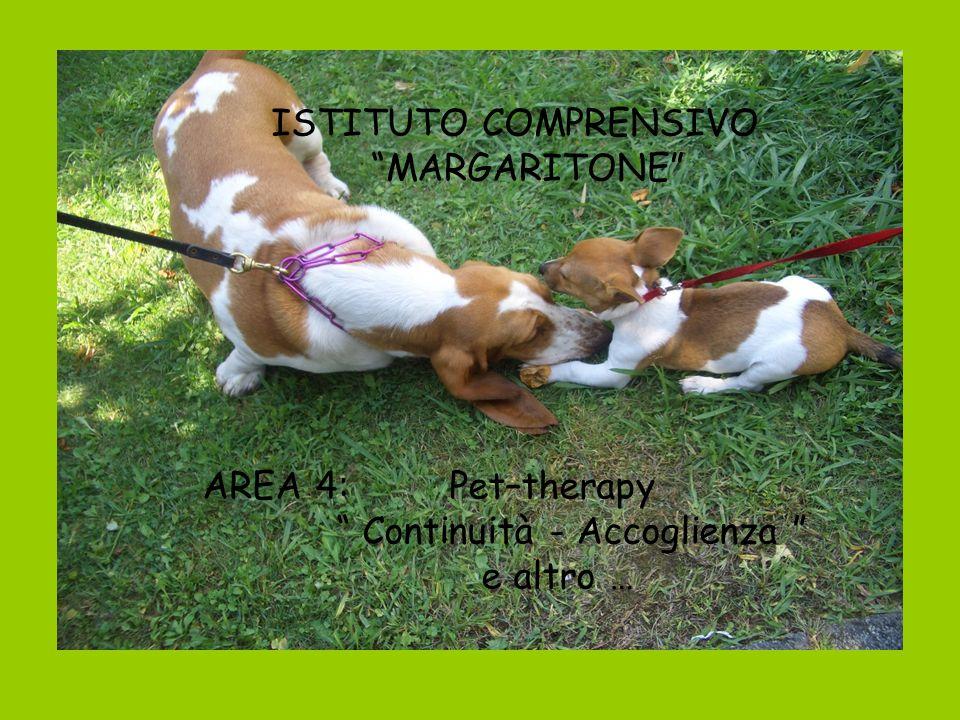 AREA 4: Pet–therapy Continuità - Accoglienza e altro … ISTITUTO COMPRENSIVO MARGARITONE
