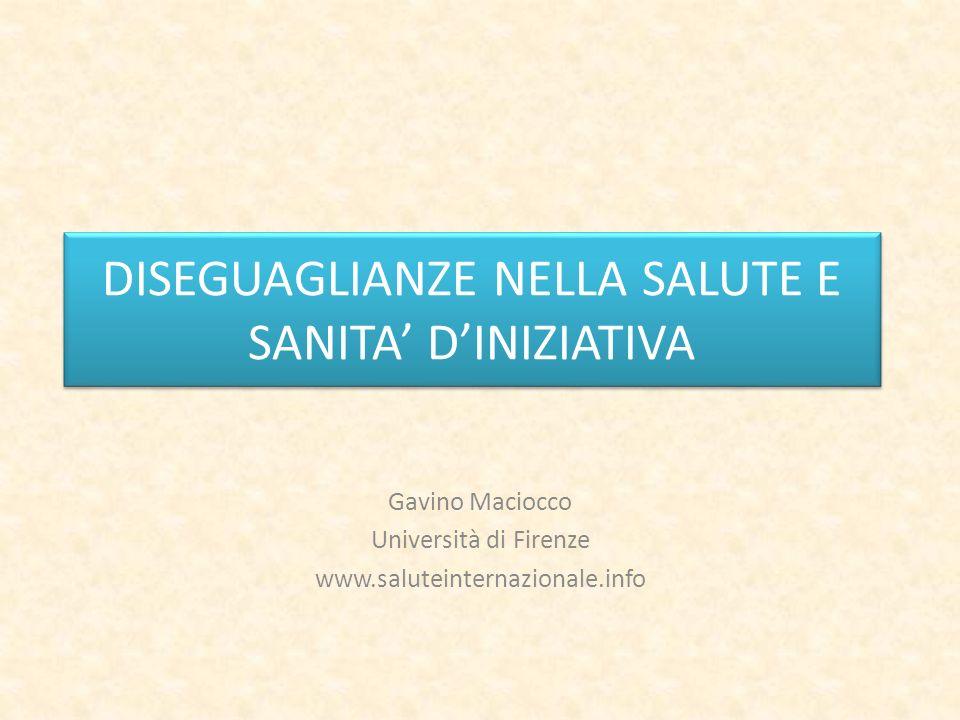 Gavino Maciocco Università di Firenze www.saluteinternazionale.info DISEGUAGLIANZE NELLA SALUTE E SANITA DINIZIATIVA DISEGUAGLIANZE NELLA SALUTE E SAN