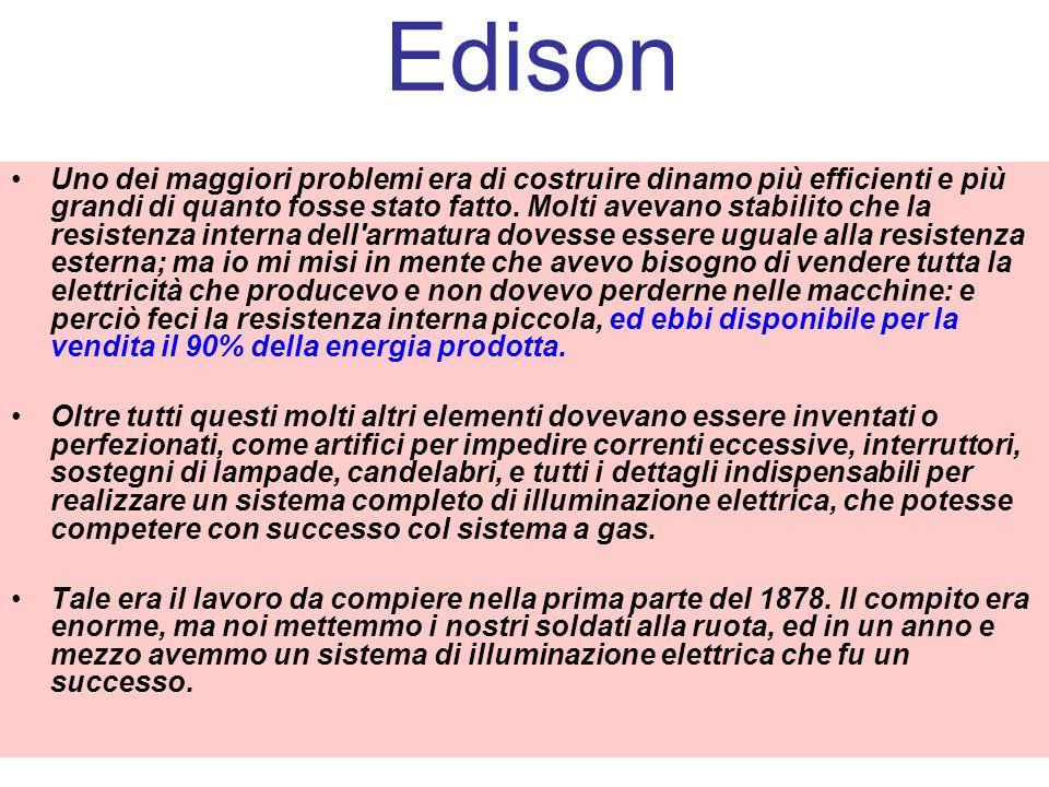 Edison Uno dei maggiori problemi era di costruire dinamo più efficienti e più grandi di quanto fosse stato fatto. Molti avevano stabilito che la resis