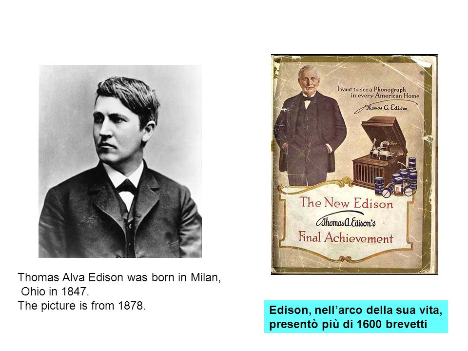 Thomas Alva Edison was born in Milan, Ohio in 1847. The picture is from 1878. Edison, nellarco della sua vita, presentò più di 1600 brevetti