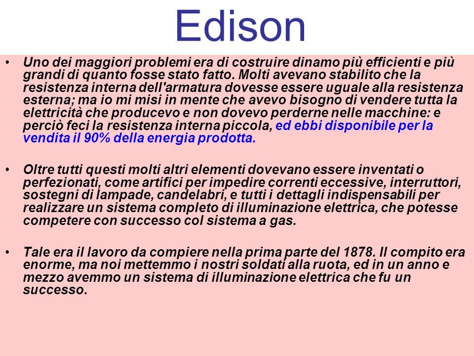 Edison Uno dei maggiori problemi era di costruire dinamo più efficienti e più grandi di quanto fosse stato fatto.