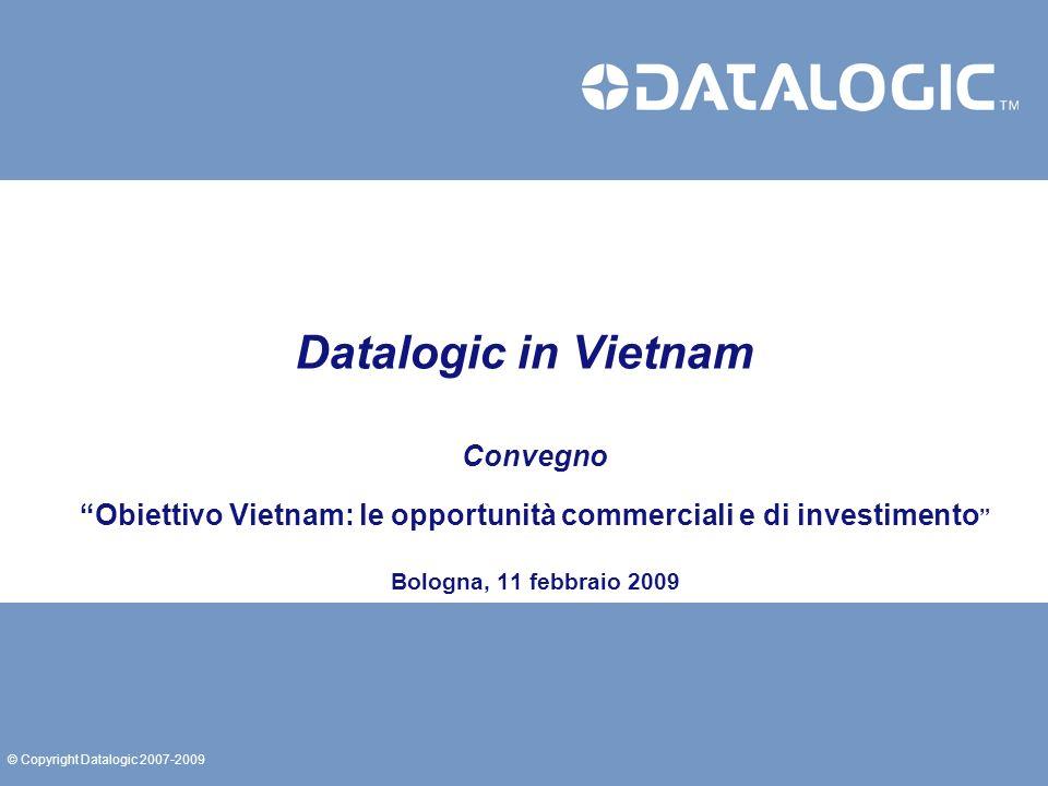 12© Copyright Datalogic 2007-2009 Datalogic in Vietnam in sintesi Data dellinvestimento Investimenti Produzione Dipendenti Superficie dello stabilimento 8 gennaio 2009, quando Datalogic Scanning (DLS) ha ricevuto lInvestment Certificate dallSHTP.