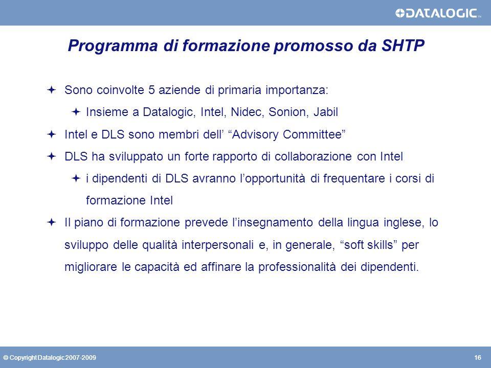 16© Copyright Datalogic 2007-200916© Copyright Datalogic 2007-2009 Programma di formazione promosso da SHTP Sono coinvolte 5 aziende di primaria impor