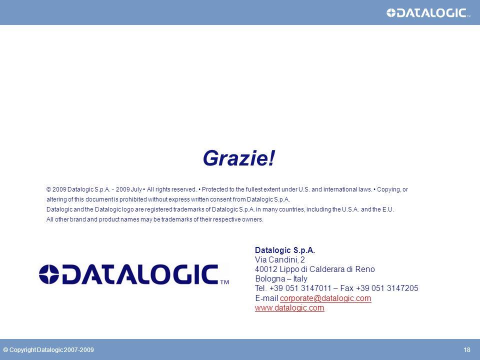 18© Copyright Datalogic 2007-2009 Datalogic S.p.A. Via Candini, 2 40012 Lippo di Calderara di Reno Bologna – Italy Tel. +39 051 3147011 – Fax +39 051
