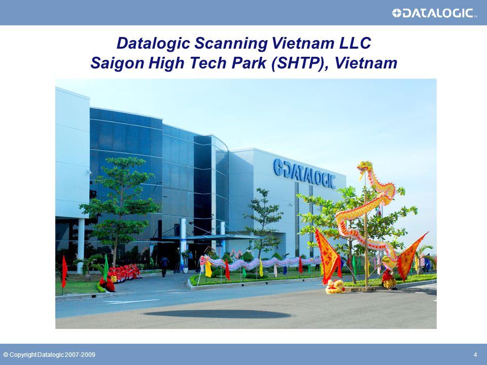 4© Copyright Datalogic 2007-2009 Datalogic Scanning Vietnam LLC Saigon High Tech Park (SHTP), Vietnam