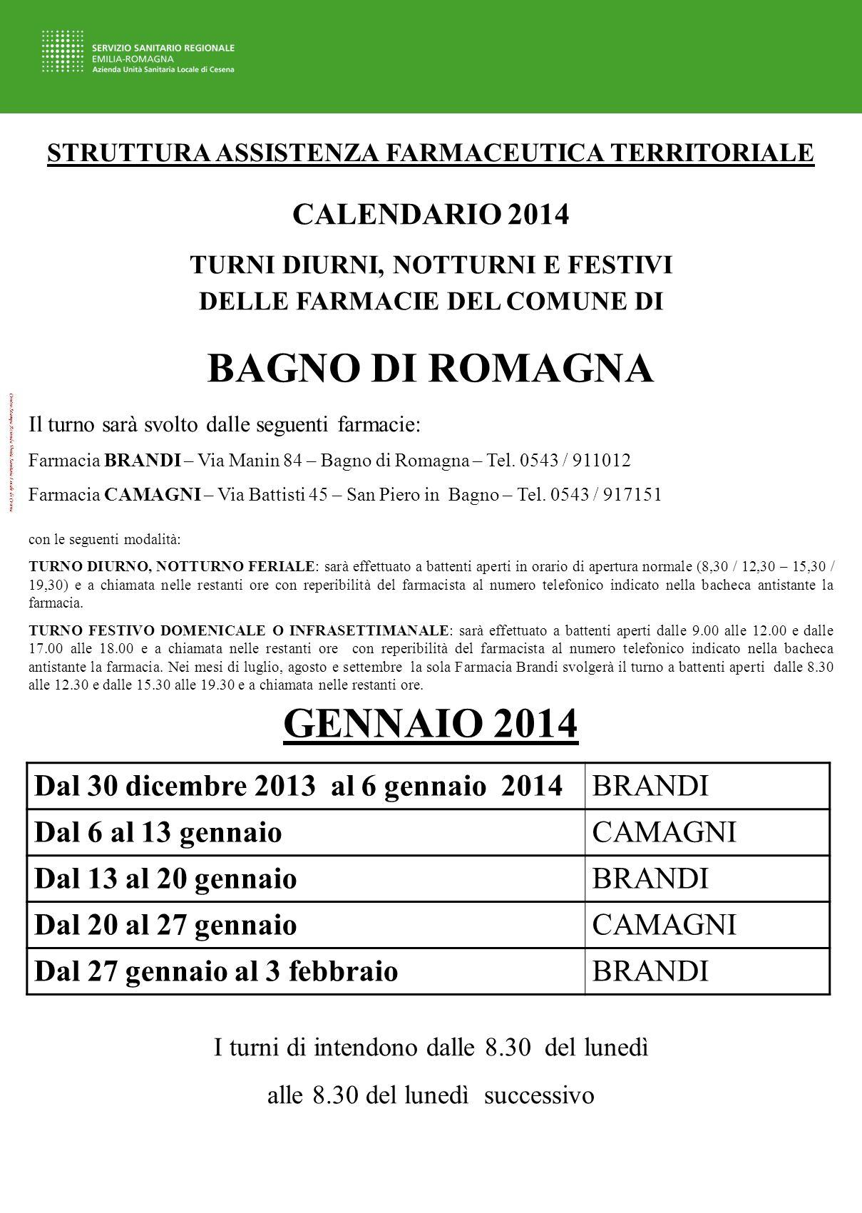 Centro Stampa Azienda Unità Sanitaria Locale di Cesena STRUTTURA ASSISTENZA FARMACEUTICA TERRITORIALE Il turno sarà svolto dalle seguenti farmacie: Farmacia BRANDI – Via Manin 84 – Bagno di Romagna – Tel.