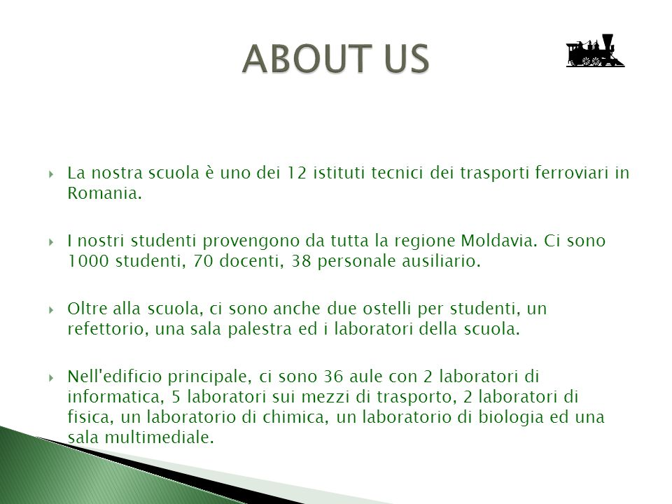 La nostra scuola è uno dei 12 istituti tecnici dei trasporti ferroviari in Romania. I nostri studenti provengono da tutta la regione Moldavia. Ci sono