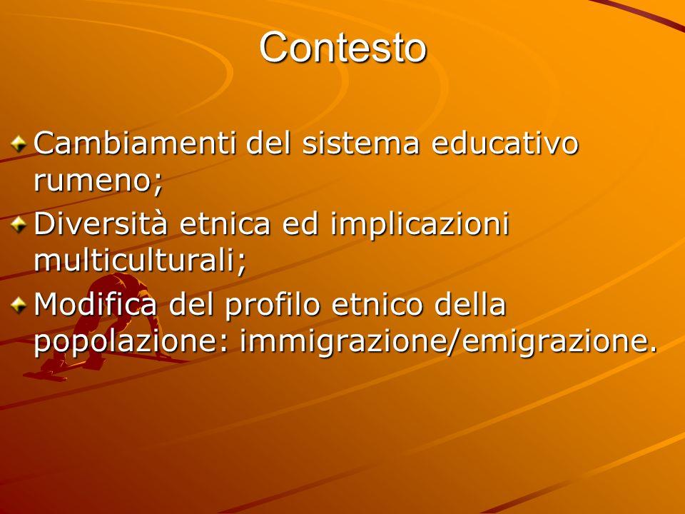 Contesto Cambiamenti del sistema educativo rumeno; Diversità etnica ed implicazioni multiculturali; Modifica del profilo etnico della popolazione: immigrazione/emigrazione.