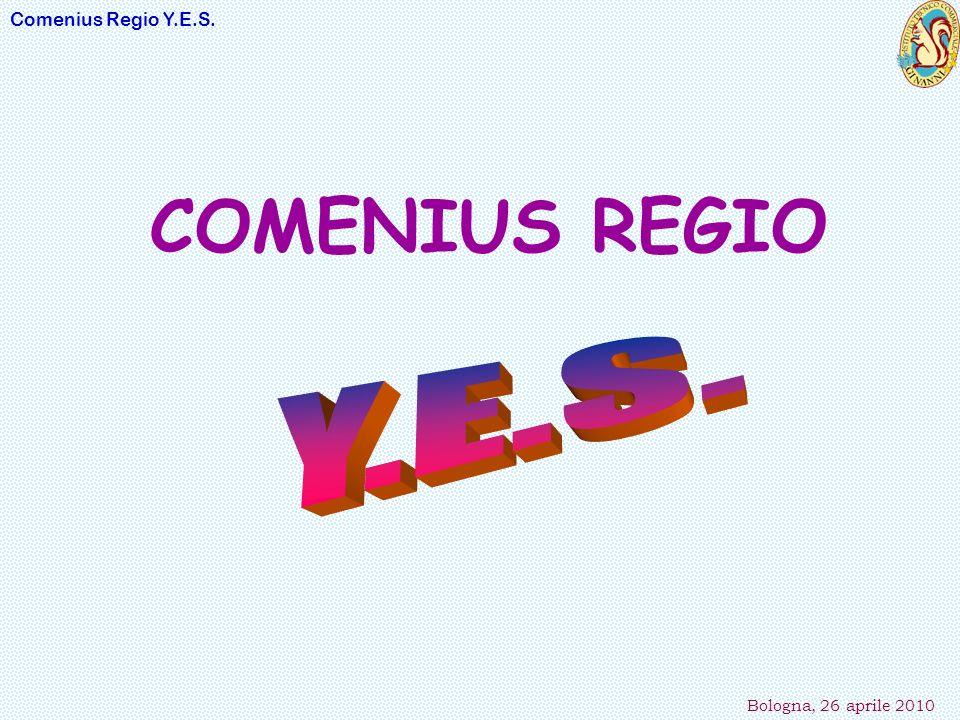 Comenius Regio Y.E.S. Bologna, 26 aprile 2010 COMENIUS REGIO