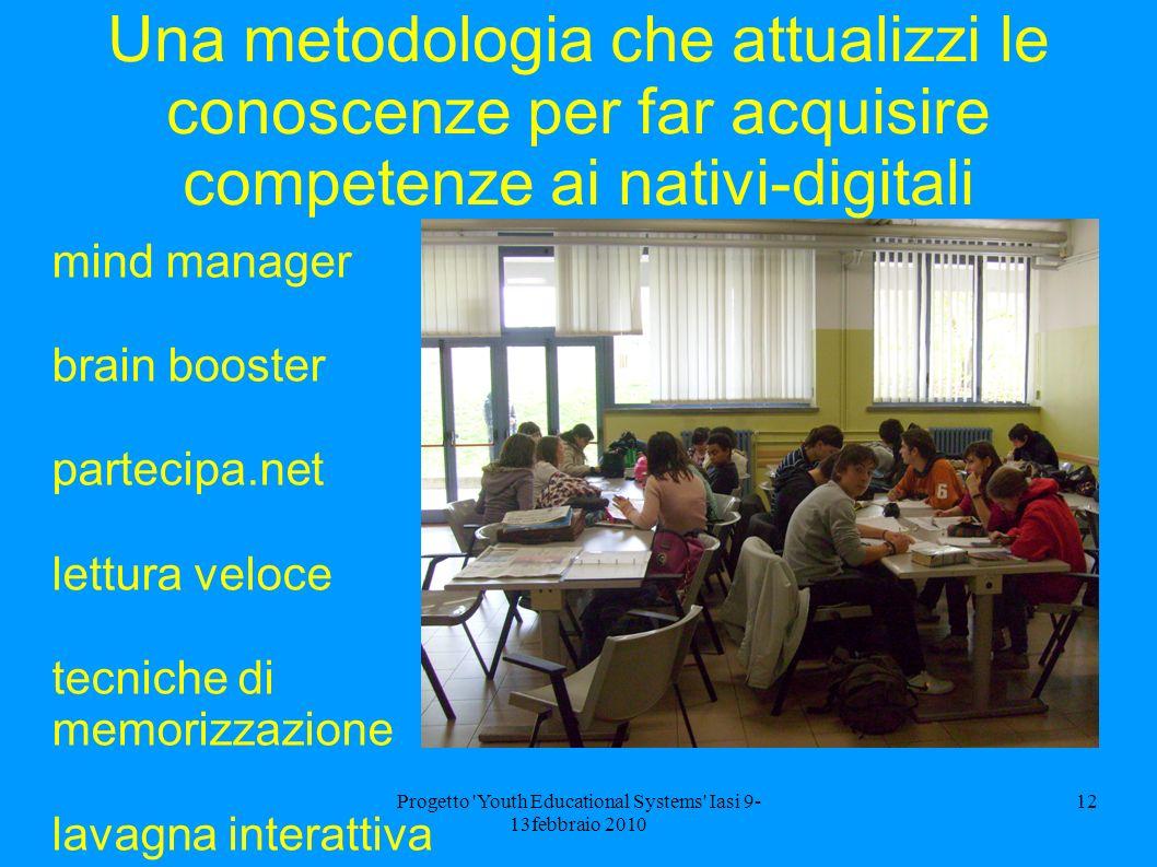 Progetto 'Youth Educational Systems' Iasi 9- 13febbraio 2010 12 Una metodologia che attualizzi le conoscenze per far acquisire competenze ai nativi-di
