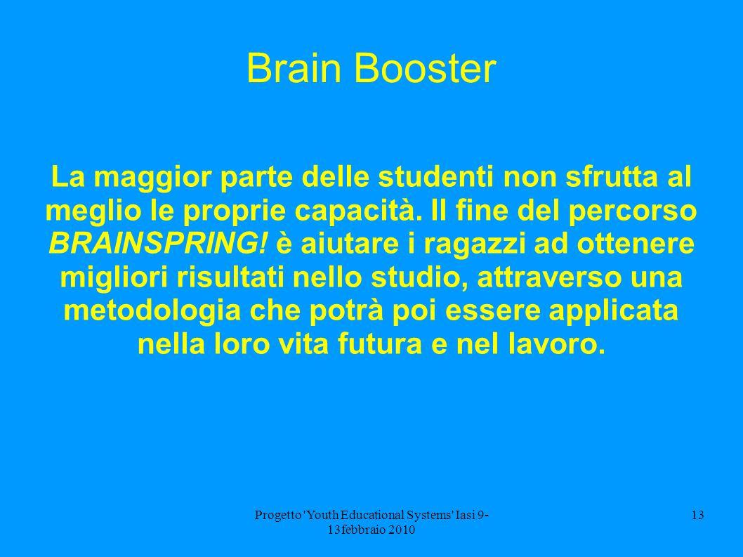 Progetto Youth Educational Systems Iasi 9- 13febbraio 2010 13 Brain Booster La maggior parte delle studenti non sfrutta al meglio le proprie capacità.