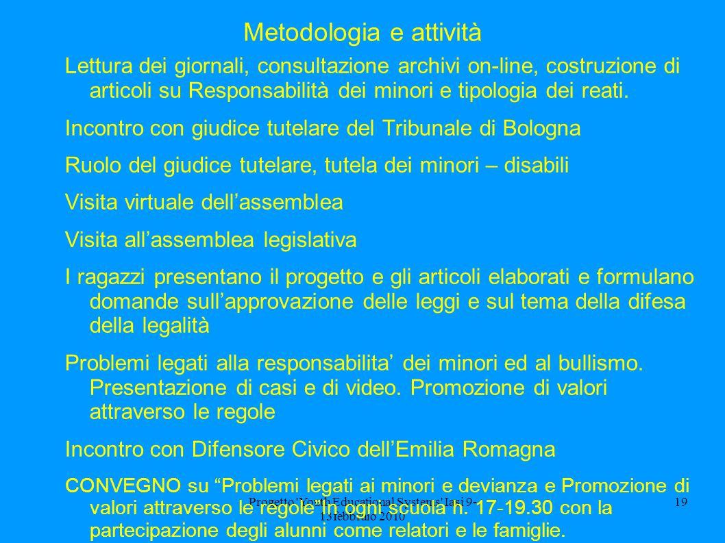 Progetto 'Youth Educational Systems' Iasi 9- 13febbraio 2010 19 Metodologia e attività Lettura dei giornali, consultazione archivi on-line, costruzion