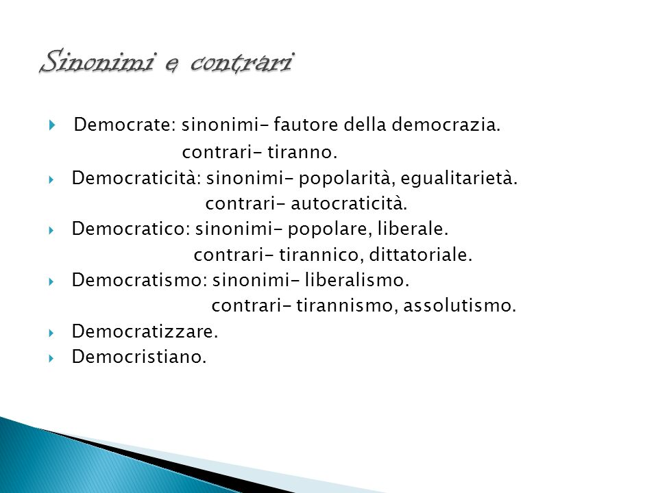 Democrate: sinonimi- fautore della democrazia.contrari- tiranno.