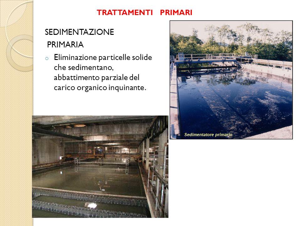 SEDIMENTAZIONE PRIMARIA o Eliminazione particelle solide che sedimentano, abbattimento parziale del carico organico inquinante. TRATTAMENTI PRIMARI
