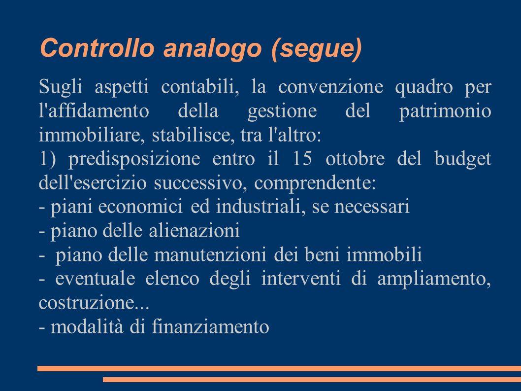 Controllo analogo (segue) Sugli aspetti contabili, la convenzione quadro per l'affidamento della gestione del patrimonio immobiliare, stabilisce, tra