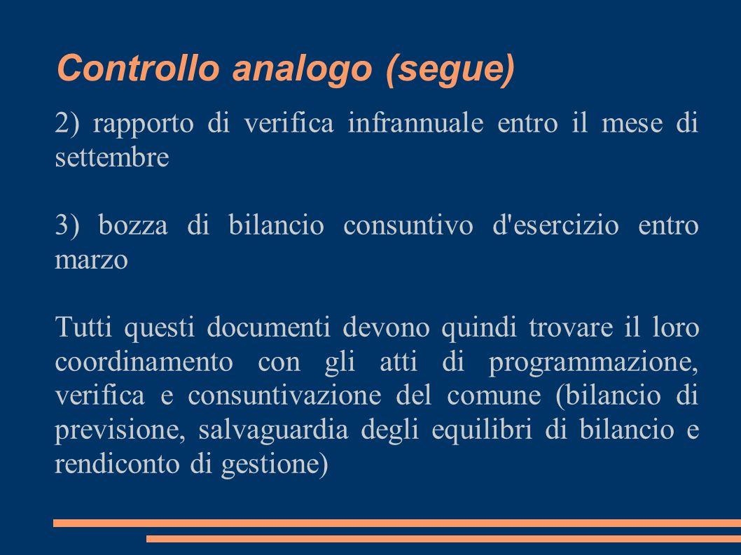 Controllo analogo (segue) 2) rapporto di verifica infrannuale entro il mese di settembre 3) bozza di bilancio consuntivo d'esercizio entro marzo Tutti