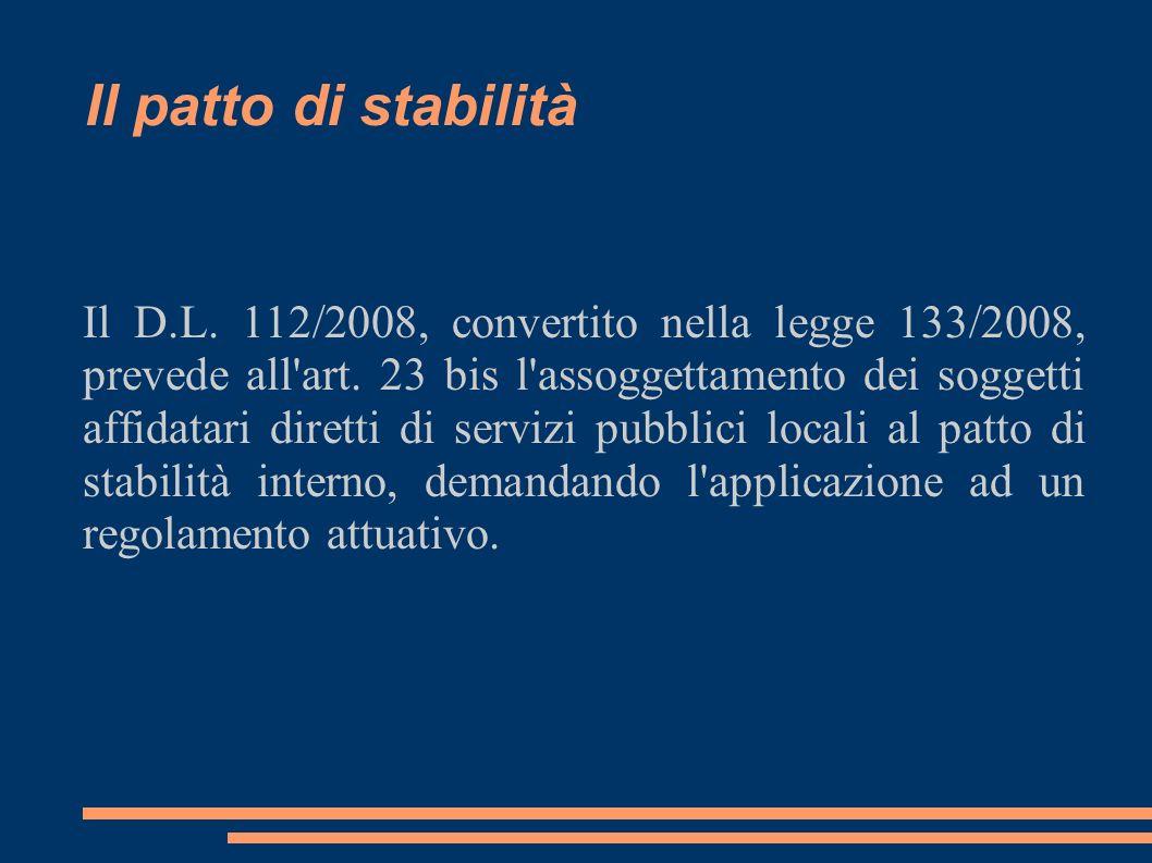 Il patto di stabilità Il D.L. 112/2008, convertito nella legge 133/2008, prevede all'art. 23 bis l'assoggettamento dei soggetti affidatari diretti di