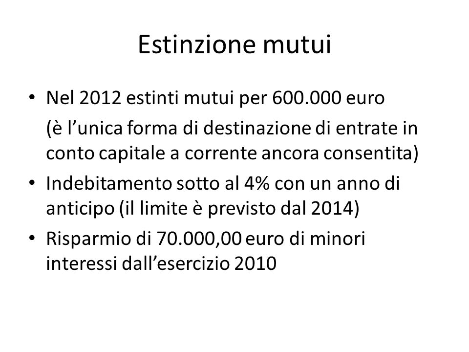 Patto di stabilità Obiettivo di patto: attivo per 1.081.448,59 Risultato al 31/12: attivo per 1.103.354,55 OBIETTIVO RAGGIUNTO senza bloccare i pagamenti nei confronti di imprese (nessuna fattura ferma al 31/12/2012)