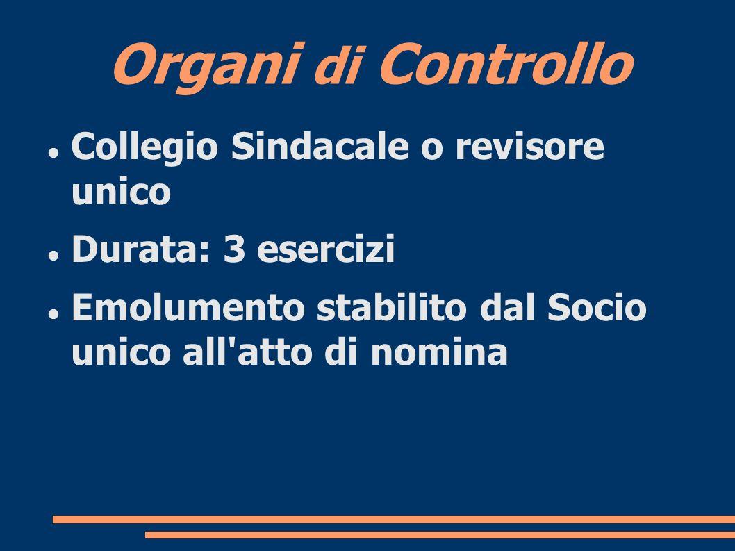 Organi di Controllo Collegio Sindacale o revisore unico Durata: 3 esercizi Emolumento stabilito dal Socio unico all atto di nomina