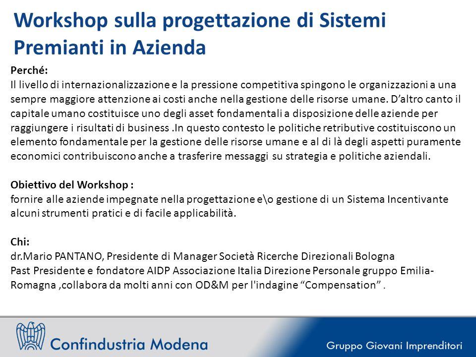 Workshop sulla progettazione di Sistemi Premianti in Azienda Perché: Il livello di internazionalizzazione e la pressione competitiva spingono le organizzazioni a una sempre maggiore attenzione ai costi anche nella gestione delle risorse umane.