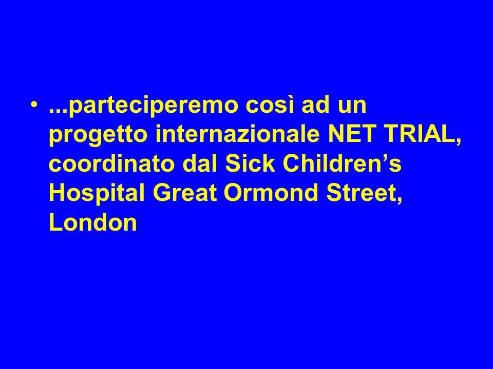 ...parteciperemo così ad un progetto internazionale NET TRIAL, coordinato dal Sick Childrens Hospital Great Ormond Street, London