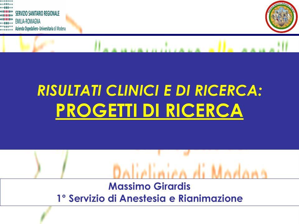 RISULTATI CLINICI E DI RICERCA: PROGETTI DI RICERCA Massimo Girardis 1° Servizio di Anestesia e Rianimazione