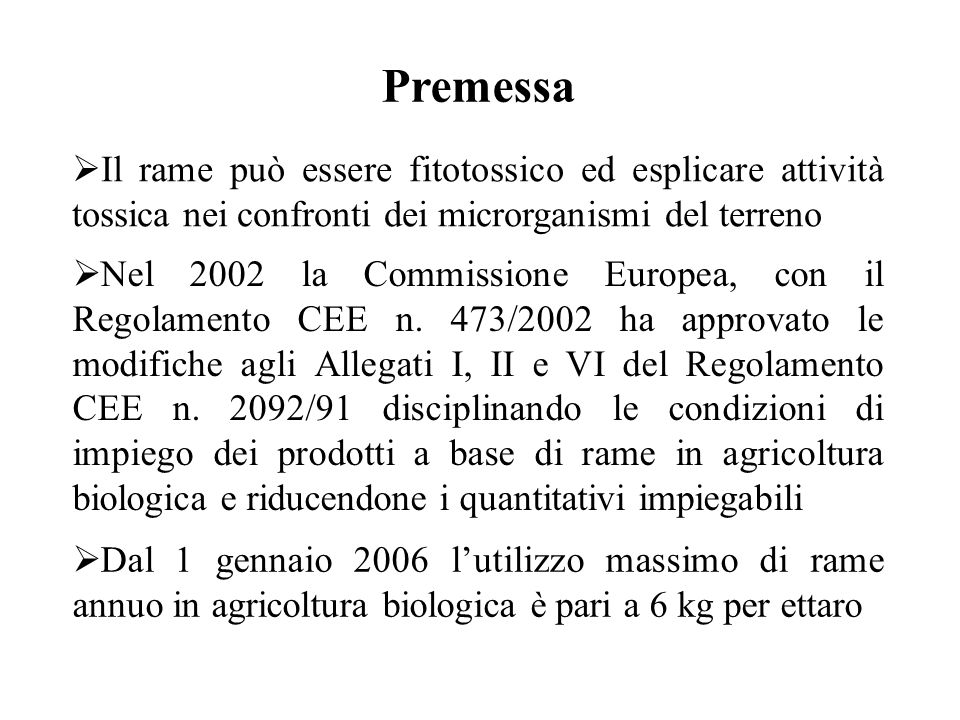 Premessa Dal 1 gennaio 2006 lutilizzo massimo di rame annuo in agricoltura biologica è pari a 6 kg per ettaro Il rame può essere fitotossico ed esplic