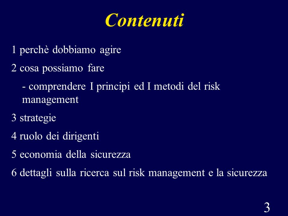 3 Contenuti 1 perchè dobbiamo agire 2 cosa possiamo fare - comprendere I principi ed I metodi del risk management 3 strategie 4 ruolo dei dirigenti 5