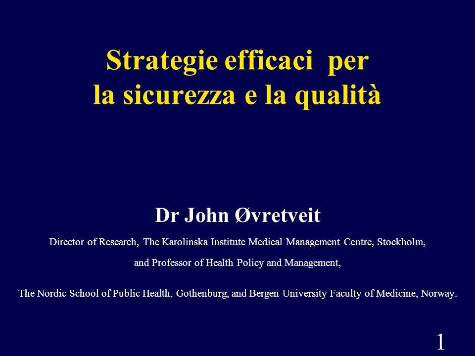1 Strategie efficaci per la sicurezza e la qualità Dr John Øvretveit Director of Research, The Karolinska Institute Medical Management Centre, Stockho