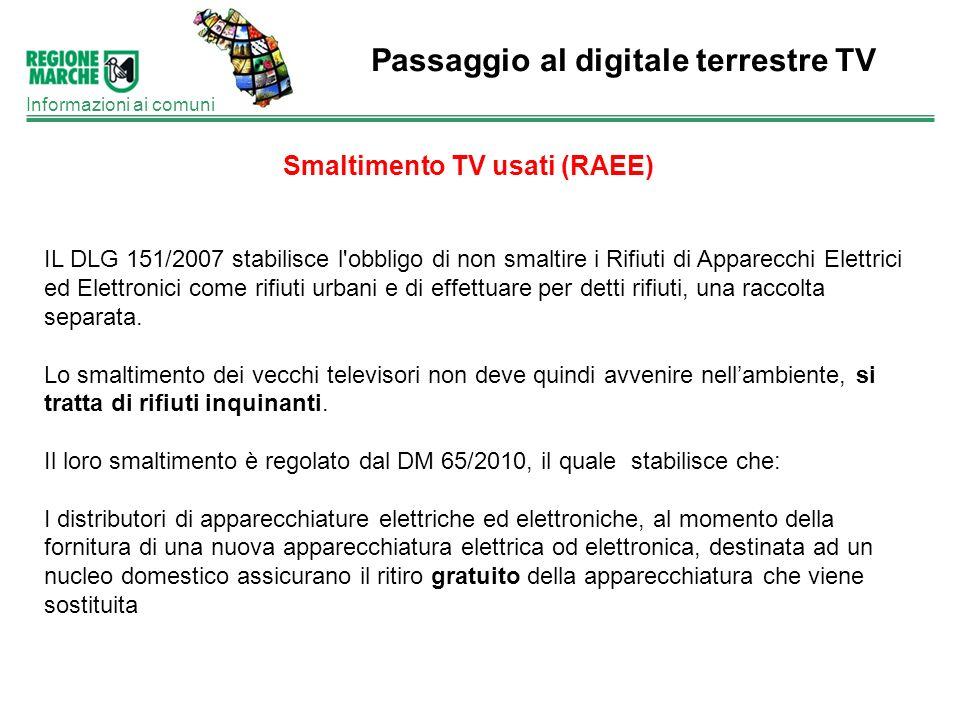 Passaggio al digitale terrestre TV Informazioni ai comuni Smaltimento TV usati (RAEE) IL DLG 151/2007 stabilisce l'obbligo di non smaltire i Rifiuti d