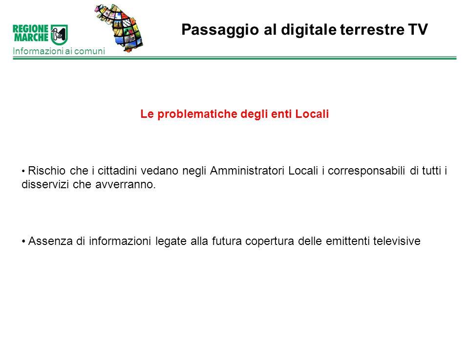 Passaggio al digitale terrestre TV Informazioni ai comuni Le problematiche degli enti Locali Rischio che i cittadini vedano negli Amministratori Local