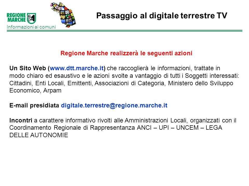 Passaggio al digitale terrestre TV Informazioni ai comuni Regione Marche realizzerà le seguenti azioni Un Sito Web (www.dtt.marche.it) che raccoglierà