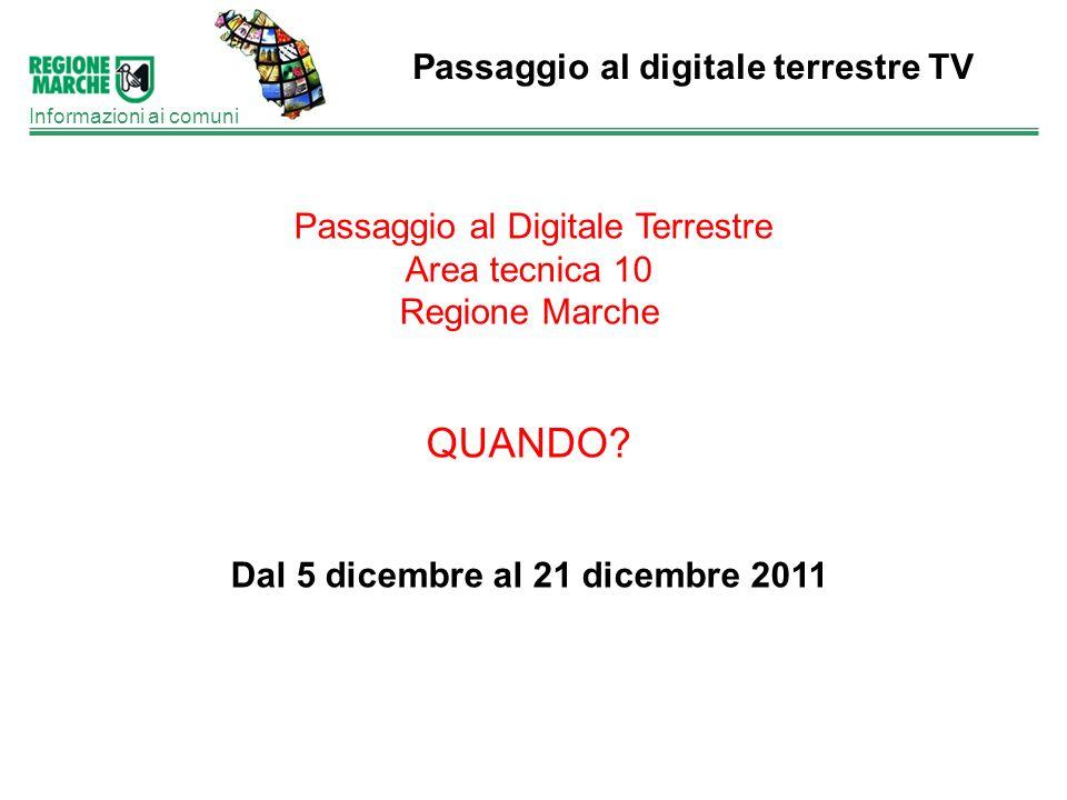 Passaggio al digitale terrestre TV Informazioni ai comuni Passaggio al Digitale Terrestre Area tecnica 10 Regione Marche QUANDO? Dal 5 dicembre al 21