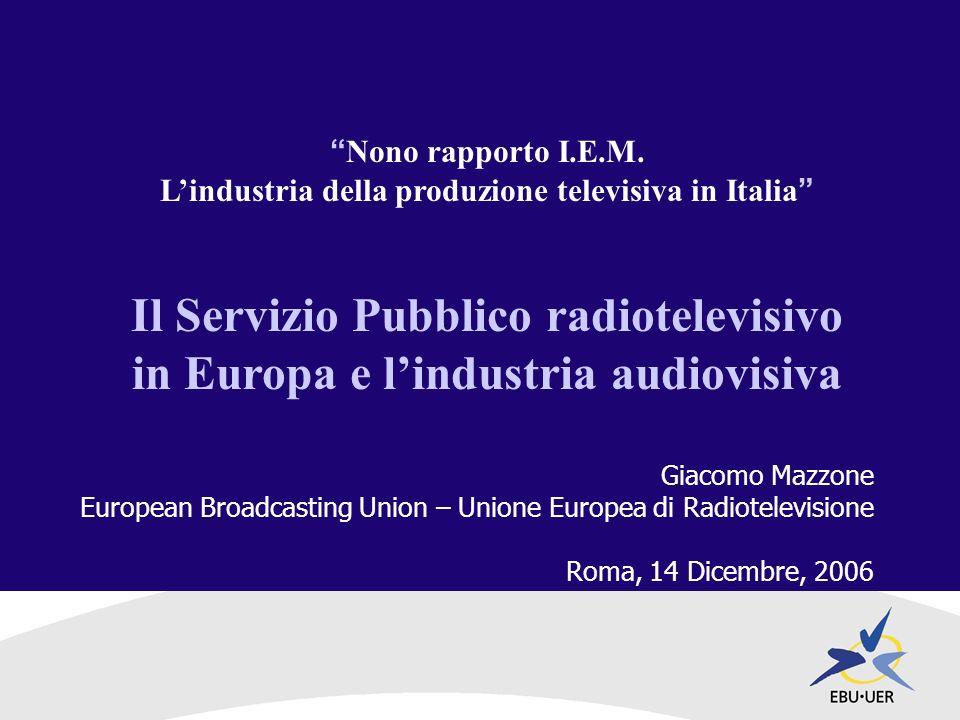 Servizio pubblico e industria audiovisiva In Europa la TV pubblica è fra le più grandi industrie culturali di ciascun paese