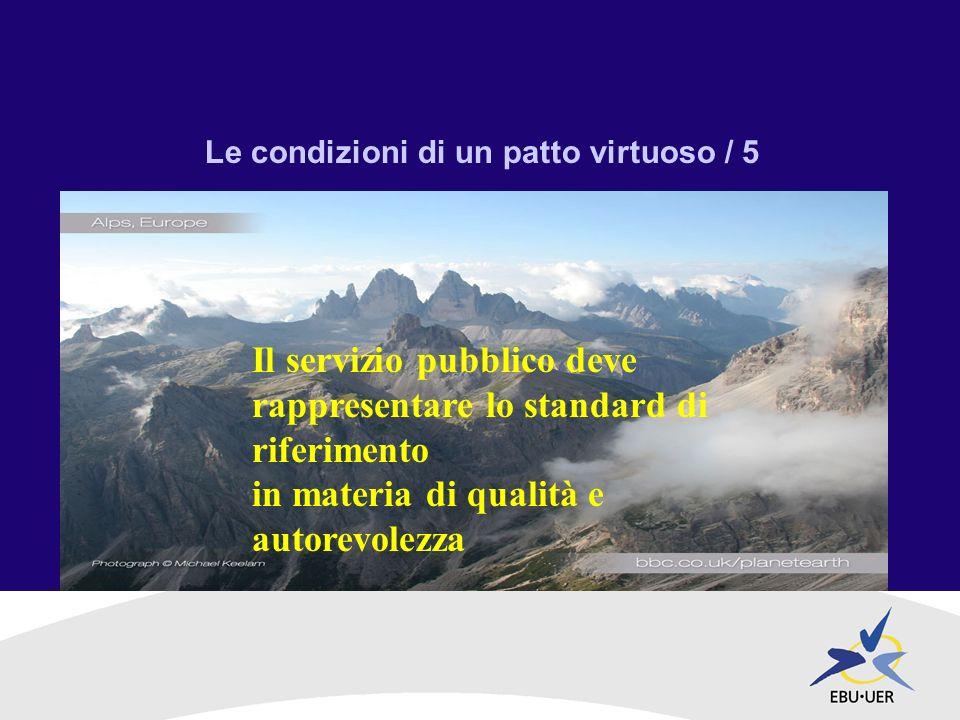 Le condizioni di un patto virtuoso / 5 Il servizio pubblico deve rappresentare lo standard di riferimento in materia di qualità e autorevolezza