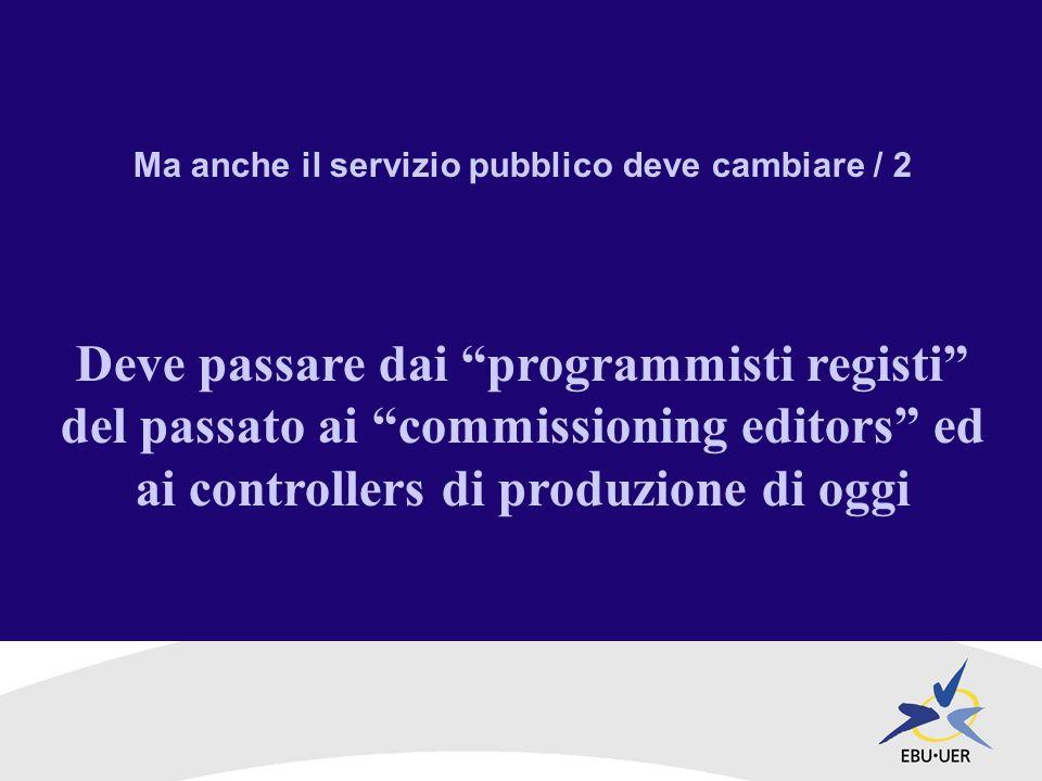 Ma anche il servizio pubblico deve cambiare / 2 Deve passare dai programmisti registi del passato ai commissioning editors ed ai controllers di produzione di oggi