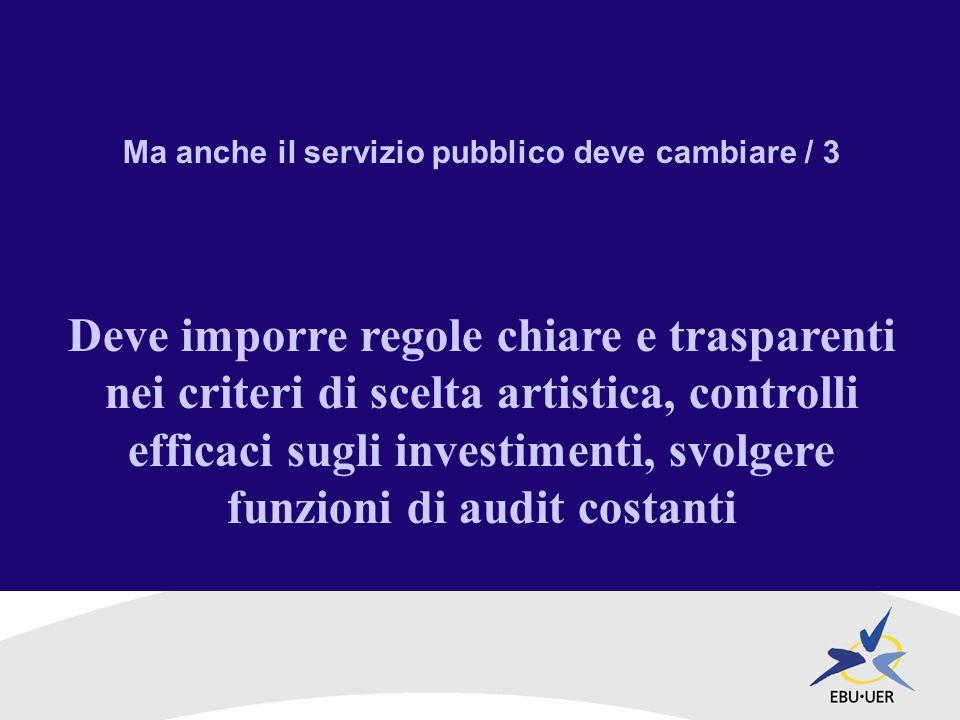 Ma anche il servizio pubblico deve cambiare / 3 Deve imporre regole chiare e trasparenti nei criteri di scelta artistica, controlli efficaci sugli investimenti, svolgere funzioni di audit costanti