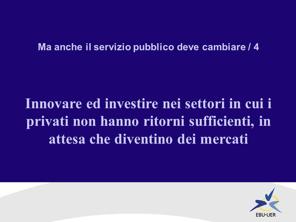 Ma anche il servizio pubblico deve cambiare / 4 Innovare ed investire nei settori in cui i privati non hanno ritorni sufficienti, in attesa che diventino dei mercati