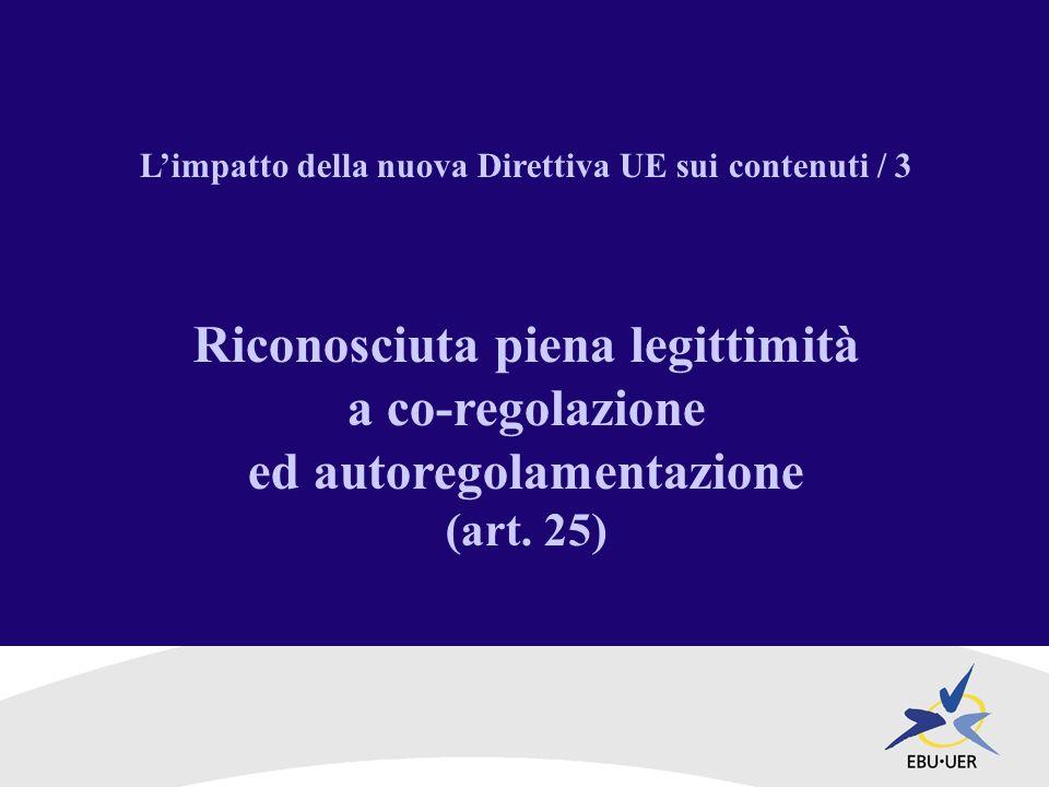 Limpatto della nuova Direttiva UE sui contenuti / 3 Riconosciuta piena legittimità a co-regolazione ed autoregolamentazione (art.