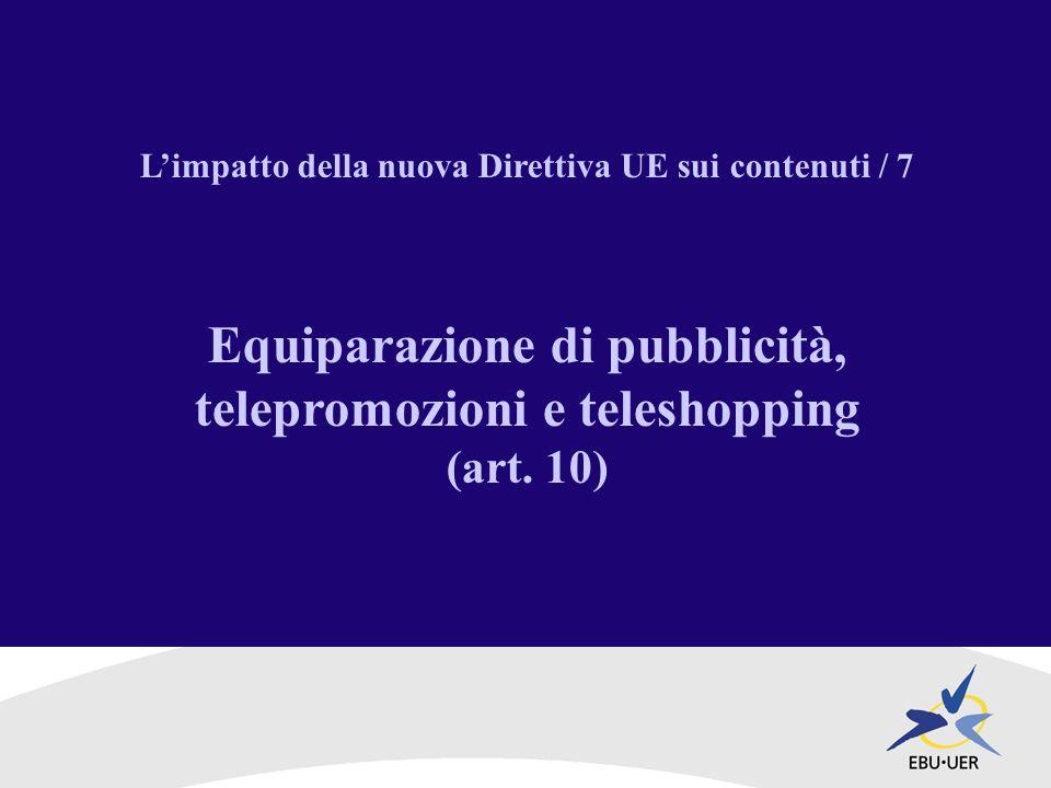 Limpatto della nuova Direttiva UE sui contenuti / 7 Equiparazione di pubblicità, telepromozioni e teleshopping (art.