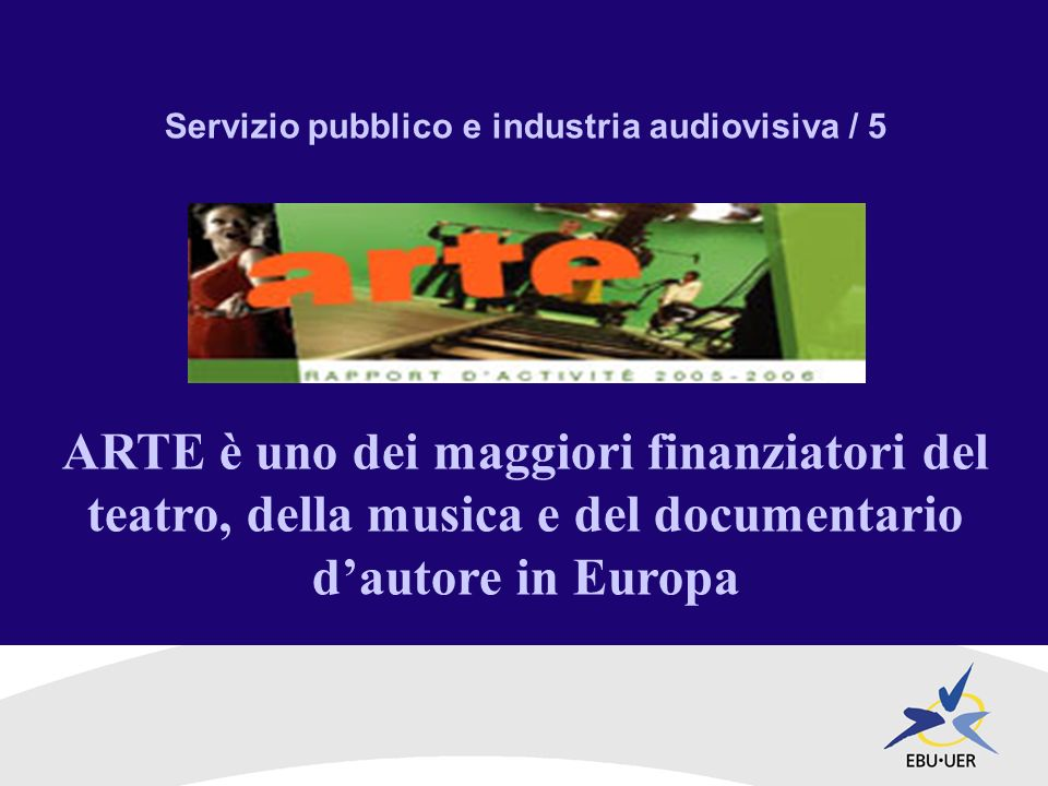 Servizio pubblico e industria audiovisiva / 5 ARTE è uno dei maggiori finanziatori del teatro, della musica e del documentario dautore in Europa