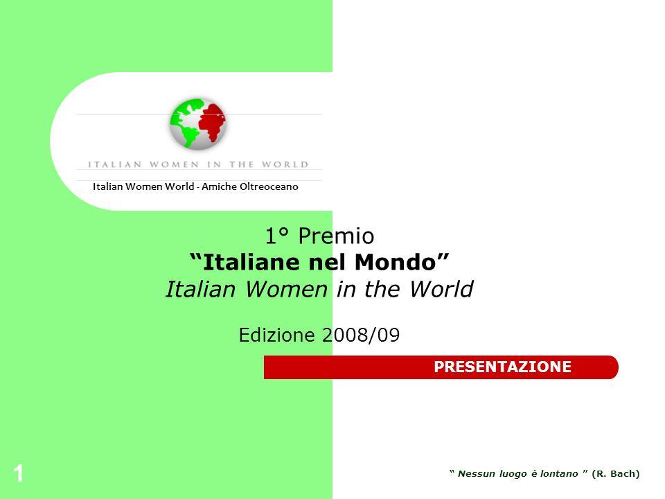 1 1° Premio Italiane nel Mondo Italian Women in the World Edizione 2008/09 Italian Women World - Amiche Oltreoceano Nessun luogo è lontano (R. Bach) P