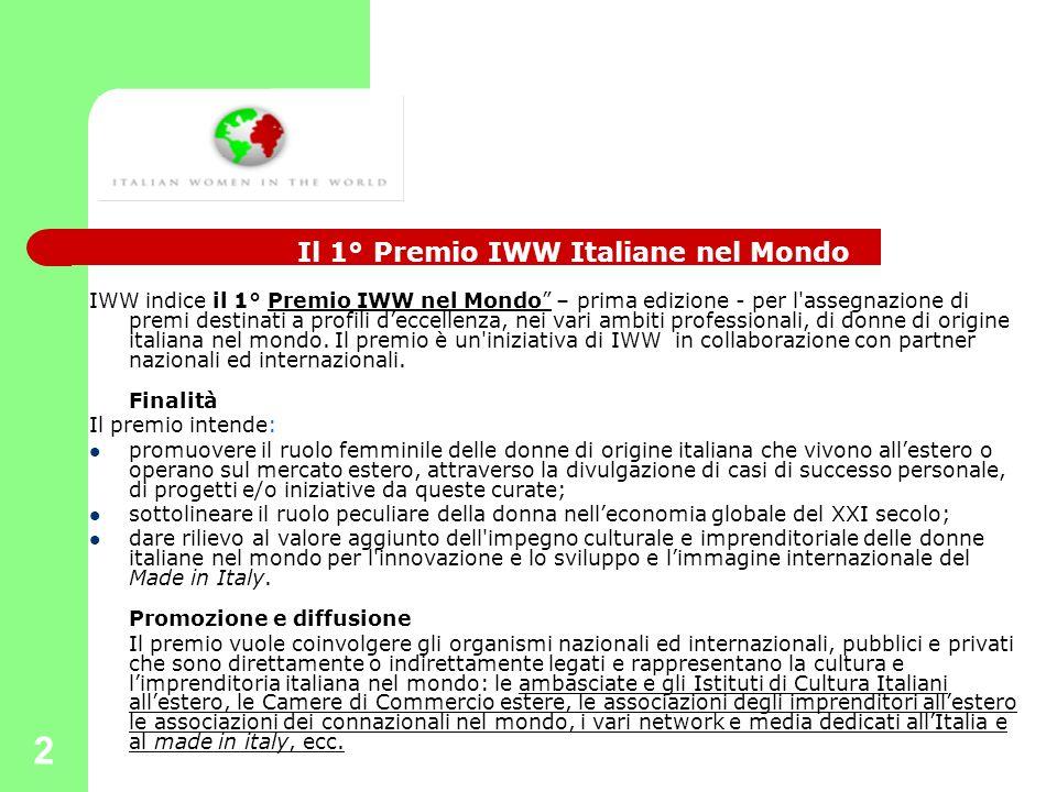 2 IWW indice il 1° Premio IWW nel Mondo – prima edizione - per l assegnazione di premi destinati a profili deccellenza, nei vari ambiti professionali, di donne di origine italiana nel mondo.