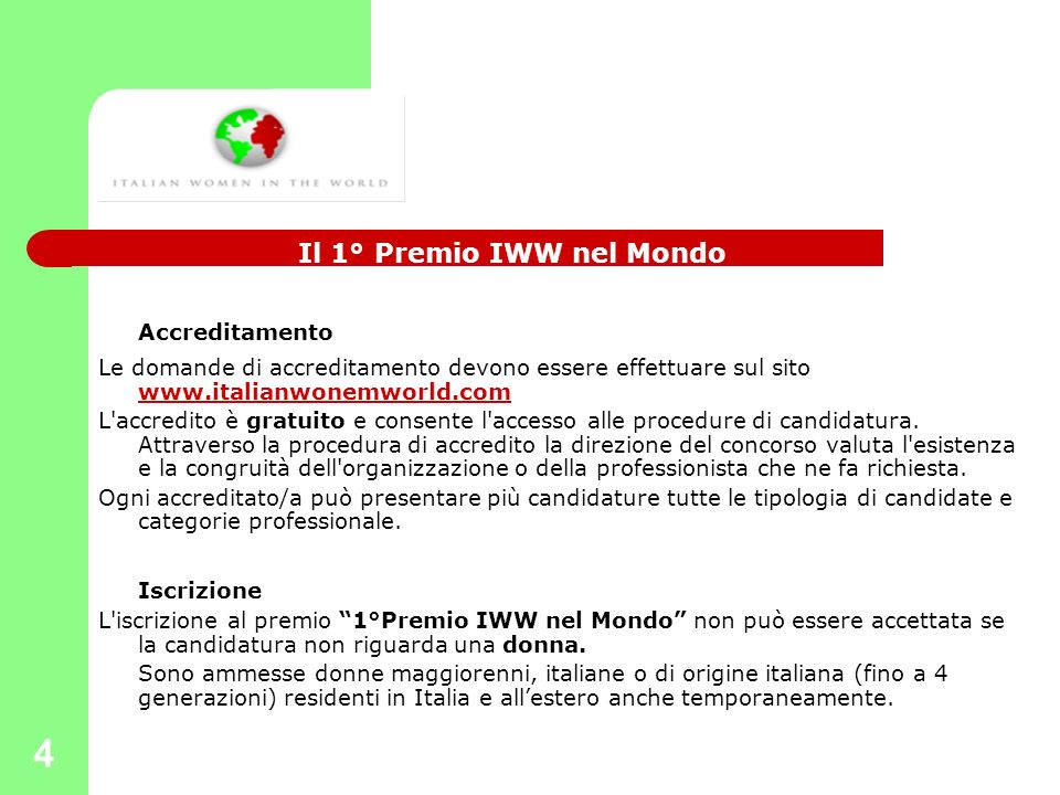 4 Accreditamento Le domande di accreditamento devono essere effettuare sul sito www.italianwonemworld.com www.italianwonemworld.com L accredito è gratuito e consente l accesso alle procedure di candidatura.