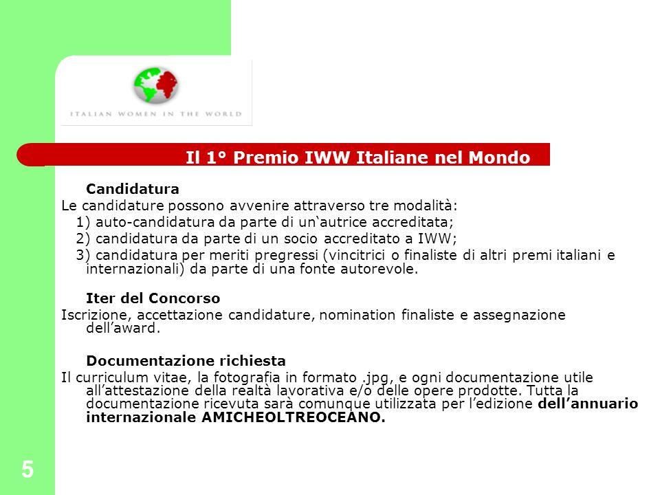 5 Candidatura Le candidature possono avvenire attraverso tre modalità: 1) auto-candidatura da parte di unautrice accreditata; 2) candidatura da parte di un socio accreditato a IWW; 3) candidatura per meriti pregressi (vincitrici o finaliste di altri premi italiani e internazionali) da parte di una fonte autorevole.
