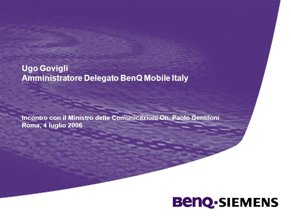 Ugo Govigli Amministratore Delegato BenQ Mobile Italy Incontro con il Ministro delle Comunicazioni On. Paolo Gentiloni Roma, 4 luglio 2006